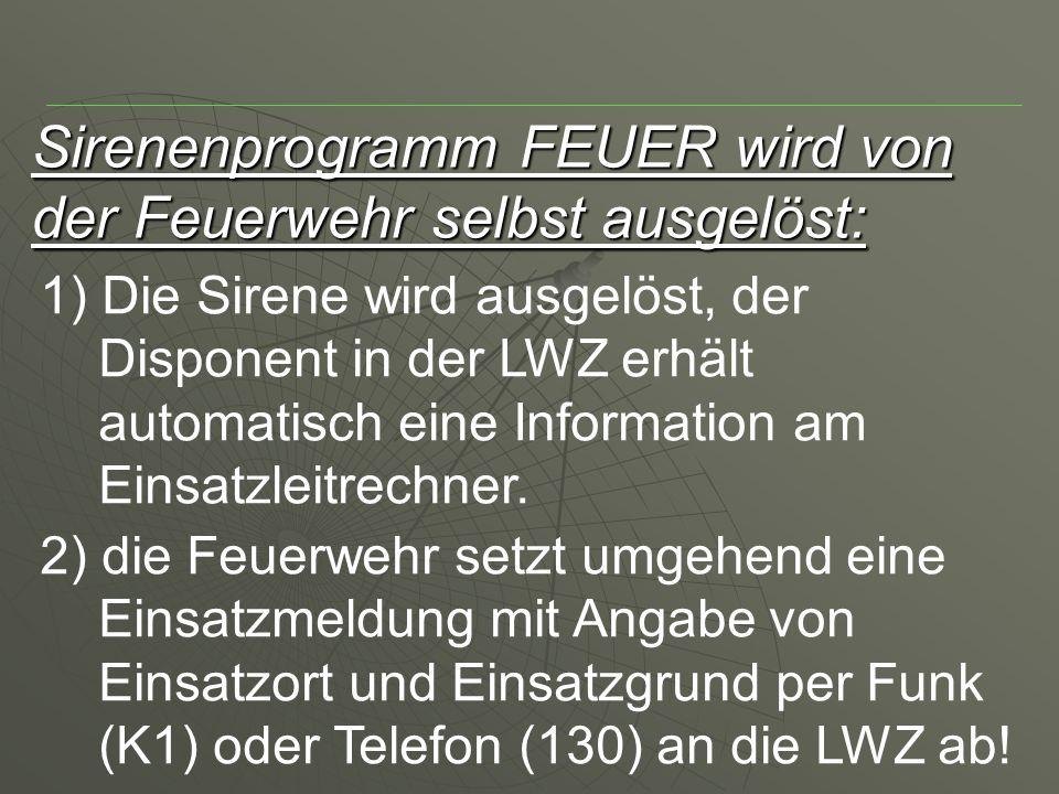 Sirenenprogramm FEUER wird von der Feuerwehr selbst ausgelöst: 1) Die Sirene wird ausgelöst, der Disponent in der LWZ erhält automatisch eine Information am Einsatzleitrechner.