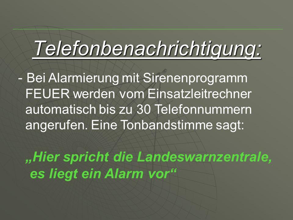 Telefonbenachrichtigung: - Bei Alarmierung mit Sirenenprogramm FEUER werden vom Einsatzleitrechner automatisch bis zu 30 Telefonnummern angerufen.