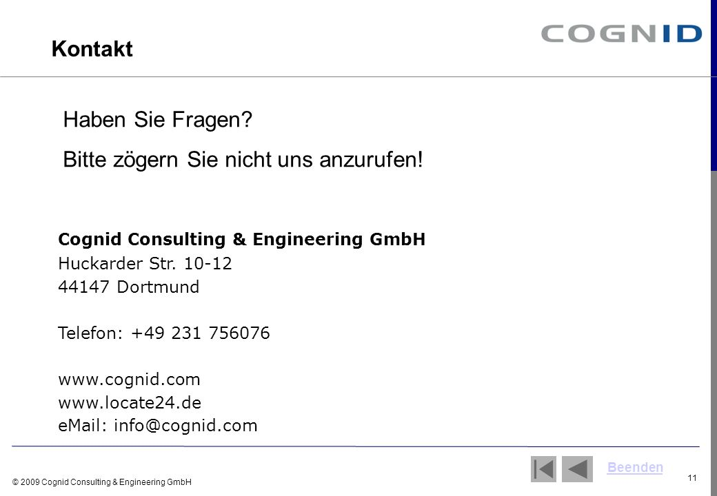 © 2009 Cognid Consulting & Engineering GmbH 11 Cognid Consulting & Engineering GmbH Huckarder Str. 10-12 44147 Dortmund Telefon: +49 231 756076 www.co
