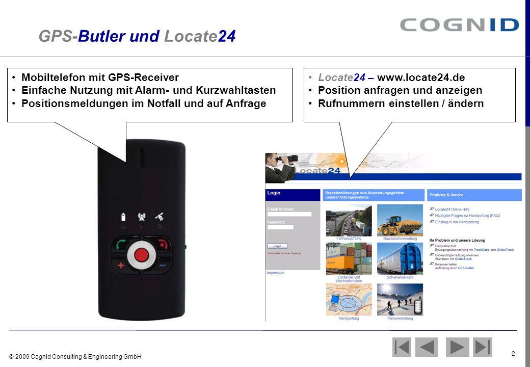 © 2009 Cognid Consulting & Engineering GmbH 2 GPS-Butler und Locate24 Mobiltelefon mit GPS-Receiver Einfache Nutzung mit Alarm- und Kurzwahltasten Pos
