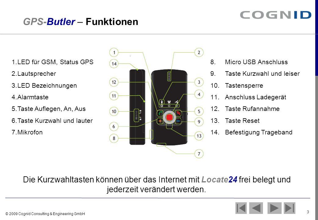 © 2009 Cognid Consulting & Engineering GmbH 3 GPS-Butler – Funktionen Die Kurzwahltasten können über das Internet mit Locate24 frei belegt und jederze
