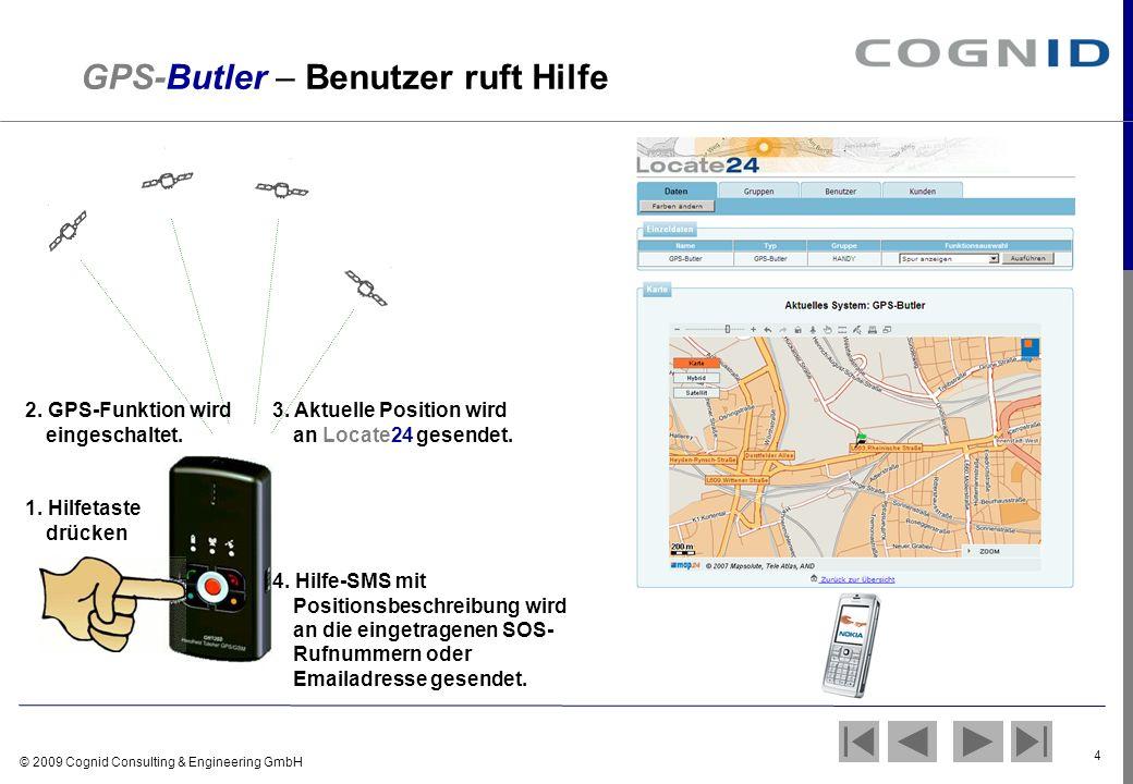 © 2009 Cognid Consulting & Engineering GmbH 4 Position Hilfe GPS-Butler – Benutzer ruft Hilfe 2. GPS-Funktion wird eingeschaltet. 1. Hilfetaste drücke
