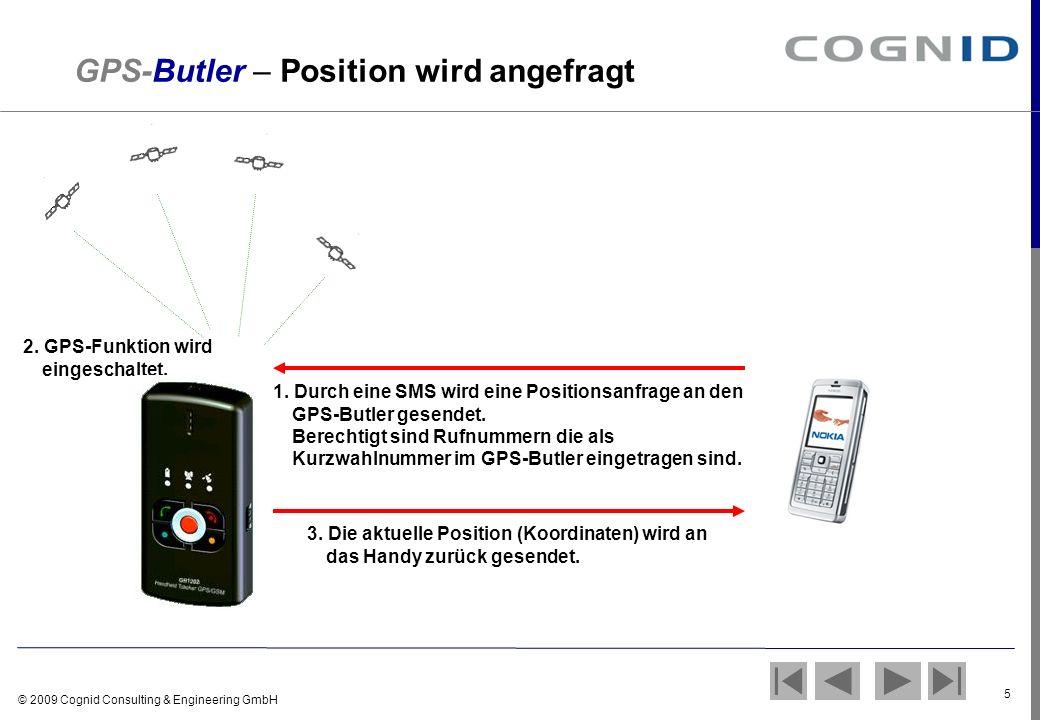 © 2009 Cognid Consulting & Engineering GmbH 5 ? Position GPS-Butler – Position wird angefragt 2. GPS-Funktion wird eingeschaltet. 3. Die aktuelle Posi
