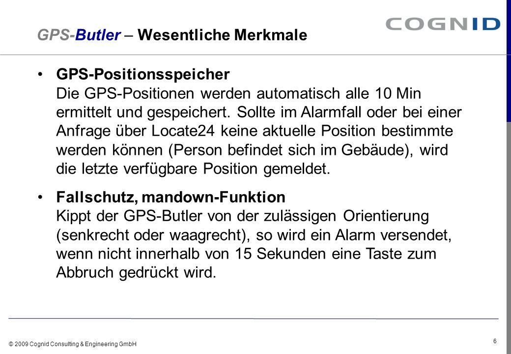 © 2009 Cognid Consulting & Engineering GmbH 6 GPS-Butler – Wesentliche Merkmale GPS-Positionsspeicher Die GPS-Positionen werden automatisch alle 10 Mi
