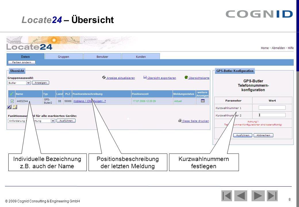 © 2009 Cognid Consulting & Engineering GmbH 8 Locate24 – Übersicht Individuelle Bezeichnung z.B. auch der Name Positionsbeschreibung der letzten Meldu