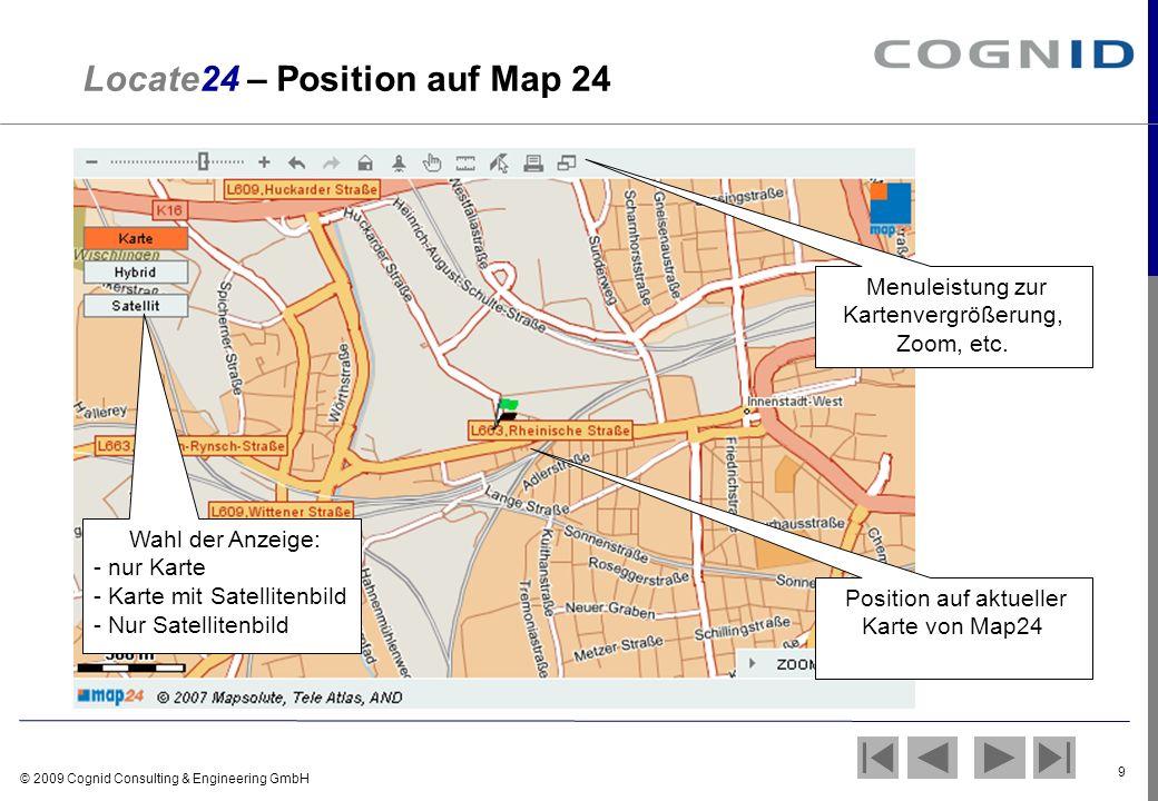 © 2009 Cognid Consulting & Engineering GmbH 9 Locate24 – Position auf Map 24 Position auf aktueller Karte von Map24 Menuleistung zur Kartenvergrößerun