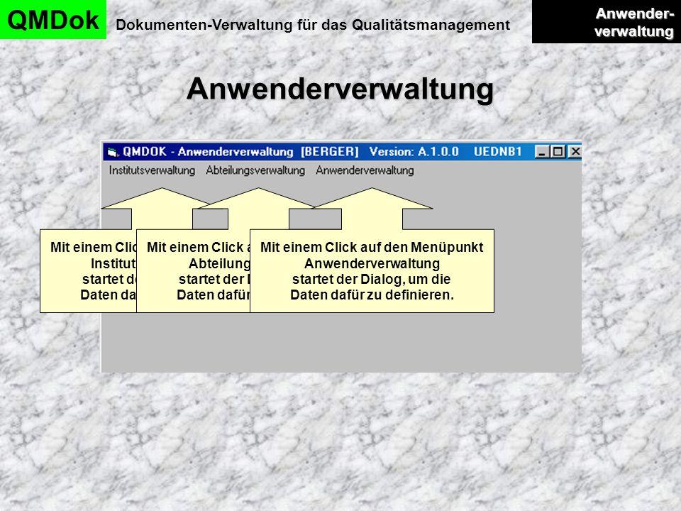 Anwenderverwaltung QMDok Dokumenten-Verwaltung für das Qualitätsmanagement Anwender- verwaltung Anwender- verwaltung Mit einem Click auf den Menüpunkt