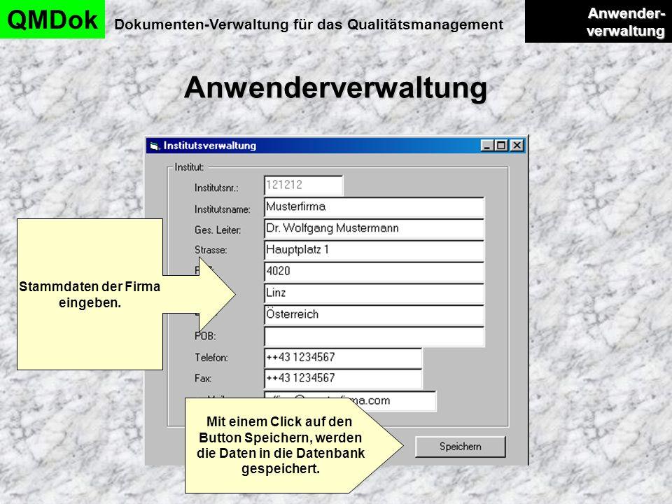 Anwenderverwaltung QMDok Dokumenten-Verwaltung für das Qualitätsmanagement Anwender- verwaltung Anwender- verwaltung Stammdaten der Firma eingeben. Mi