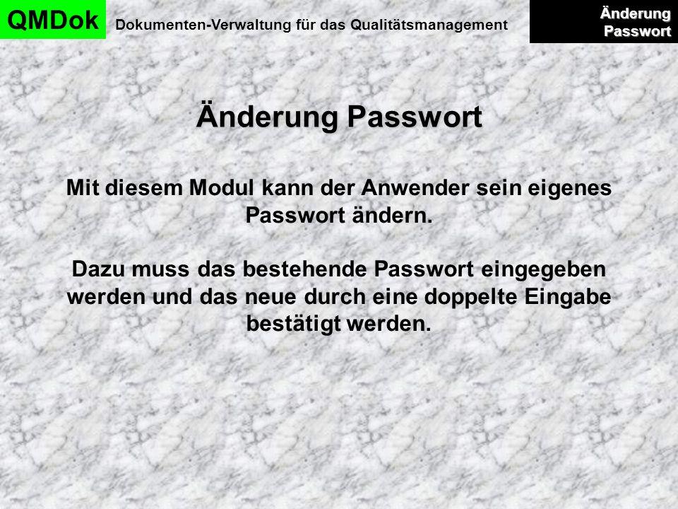 Änderung Passwort QMDok Dokumenten-Verwaltung für das Qualitätsmanagement Änderung Passwort Änderung Passwort Mit diesem Modul kann der Anwender sein