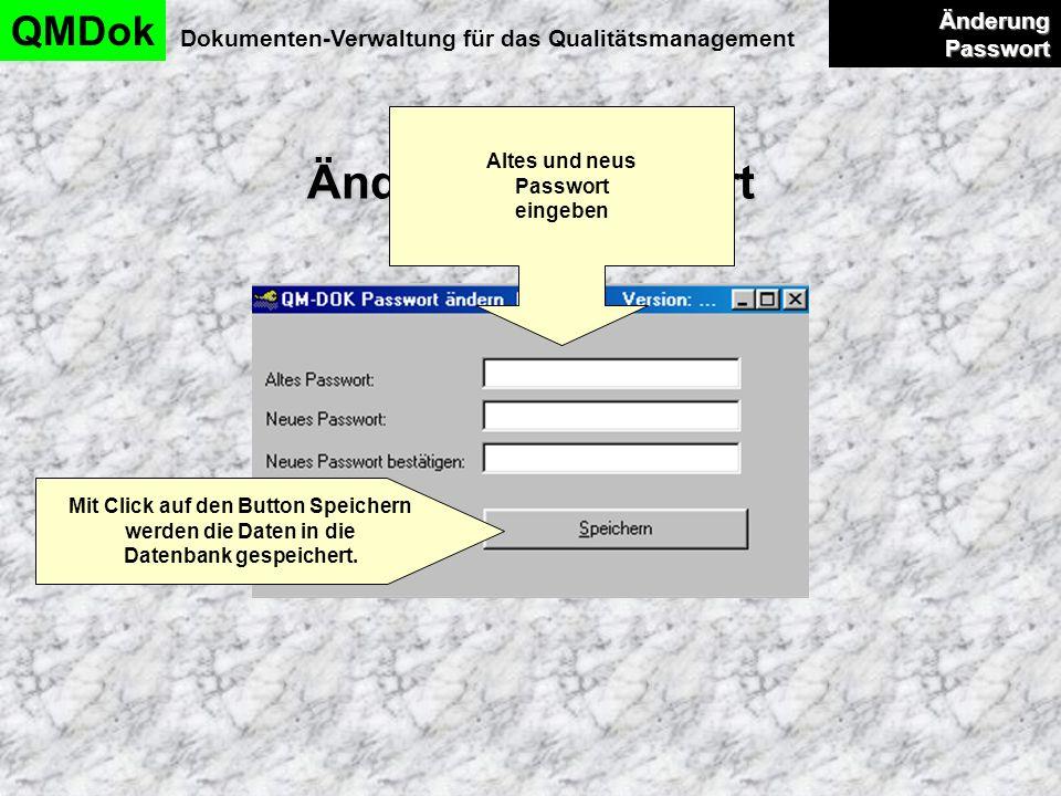 Änderung Passwort QMDok Dokumenten-Verwaltung für das Qualitätsmanagement Änderung Passwort Änderung Passwort Altes und neus Passwort eingeben Mit Cli
