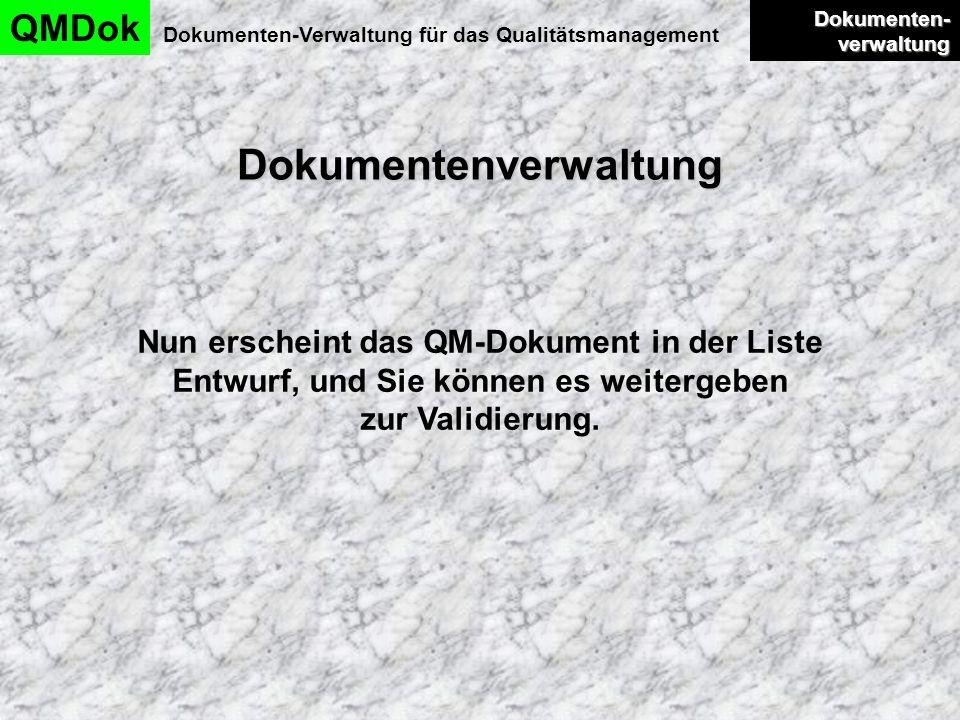 Dokumentenverwaltung QMDok Dokumenten-Verwaltung für das Qualitätsmanagement Dokumenten- verwaltung Dokumenten- verwaltung Nun erscheint das QM-Dokume
