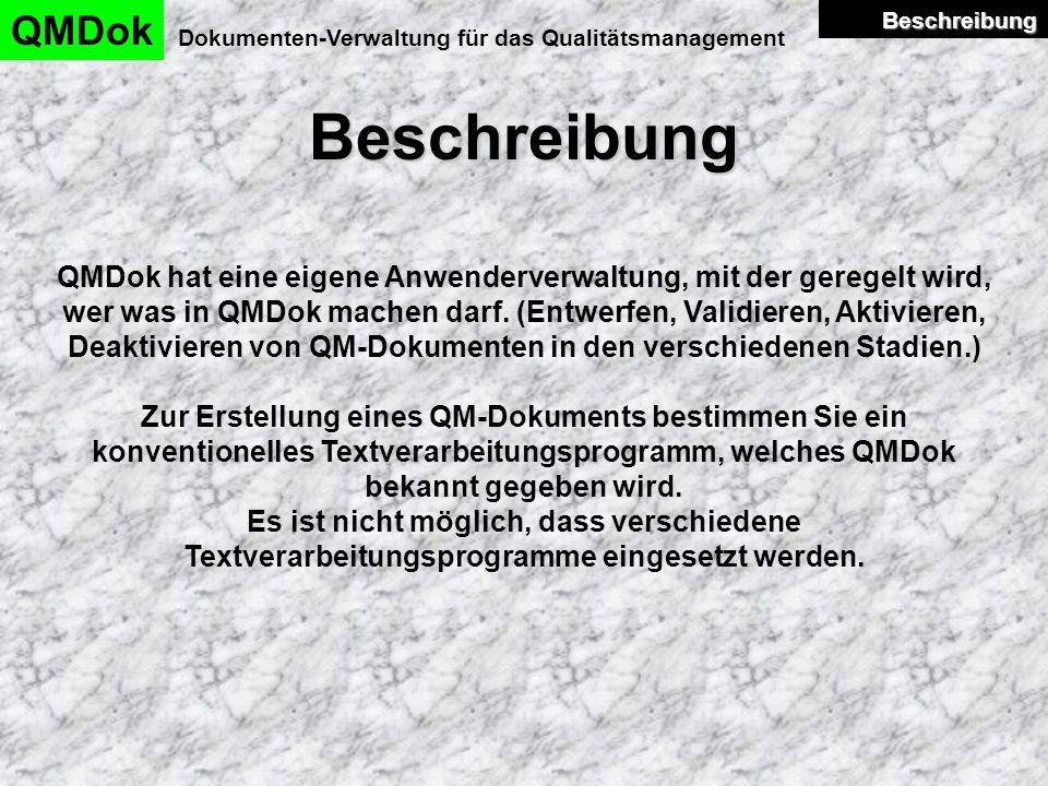 Beschreibung QMDok Dokumenten-Verwaltung für das Qualitätsmanagement QMDok hat eine eigene Anwenderverwaltung, mit der geregelt wird, wer was in QMDok