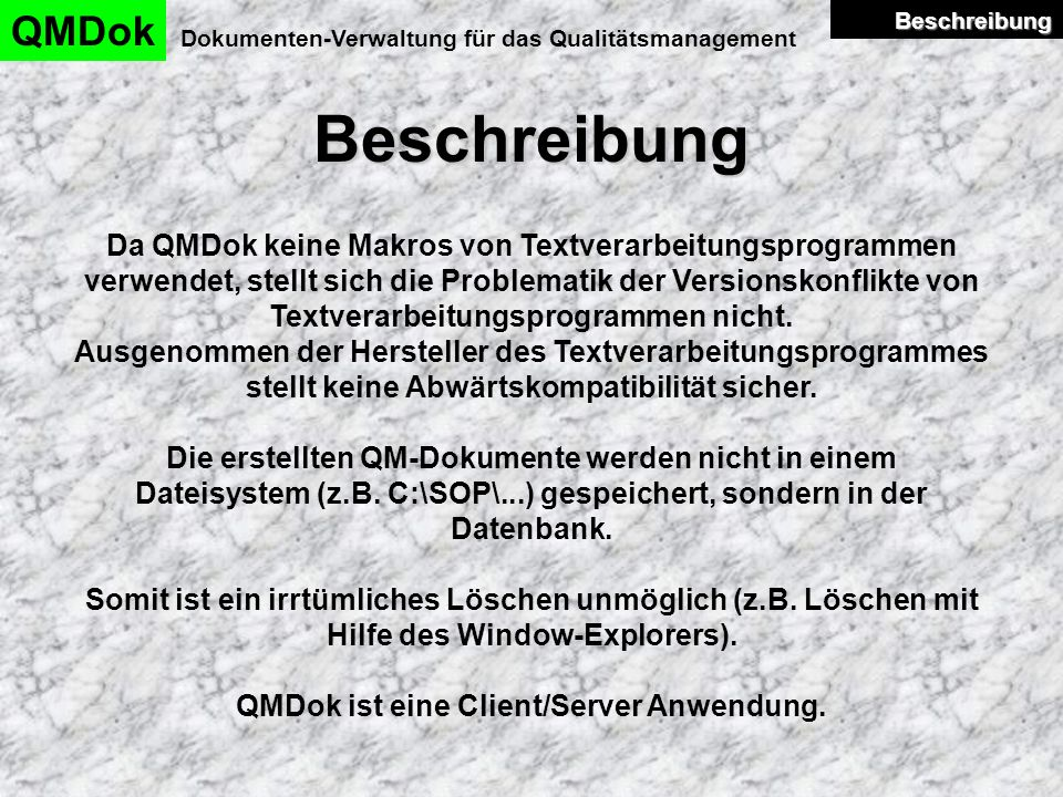 Beschreibung QMDok Dokumenten-Verwaltung für das Qualitätsmanagement Da QMDok keine Makros von Textverarbeitungsprogrammen verwendet, stellt sich die