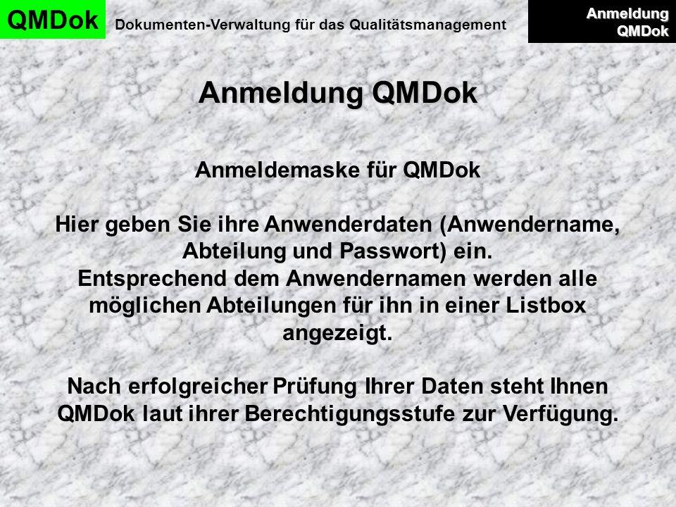 Anmeldung QMDok QMDok Dokumenten-Verwaltung für das Qualitätsmanagement Anmeldung QMDok Anmeldung QMDok Hier geben Sie Anwendername, Abteilung und Passwort ein.