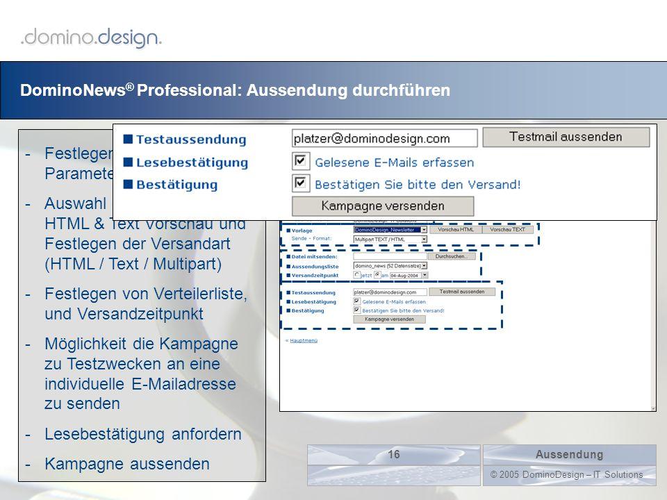 DominoNews ® Professional: Aussendung durchführen Aussendung16 © 2005 DominoDesign – IT Solutions -Festlegen der Email Parameter -Auswahl des Template