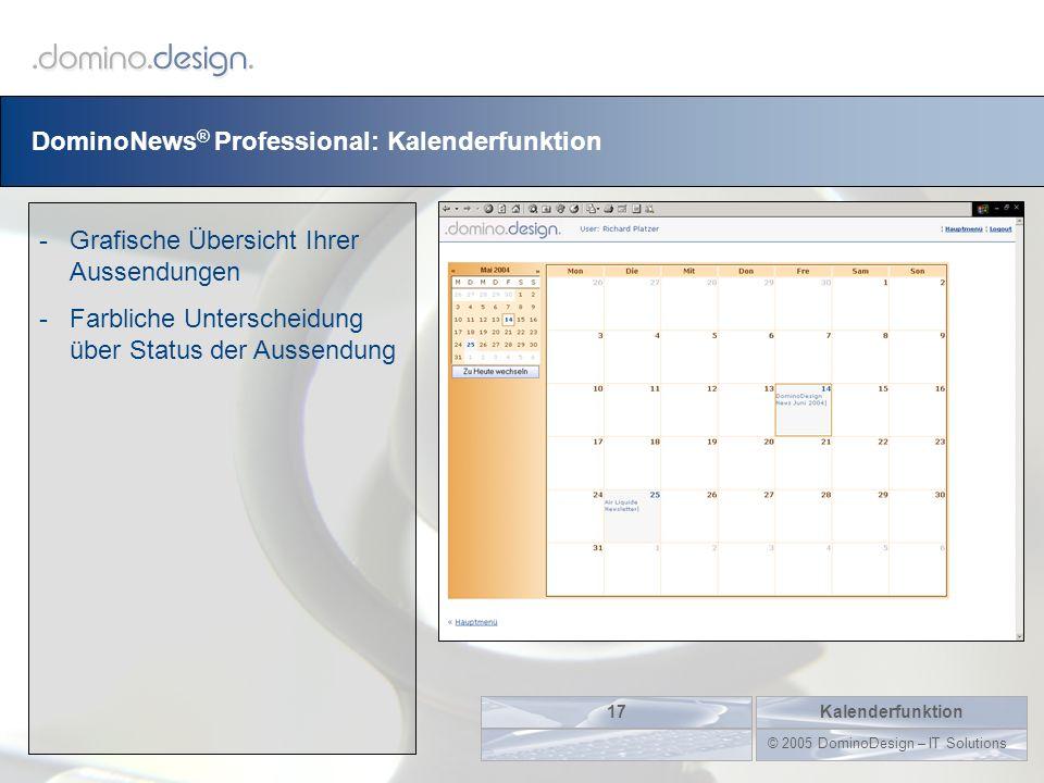 DominoNews ® Professional: Kalenderfunktion Kalenderfunktion17 © 2005 DominoDesign – IT Solutions -Grafische Übersicht Ihrer Aussendungen -Farbliche U
