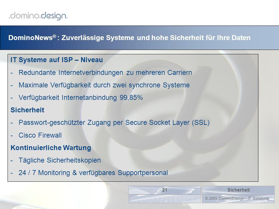 DominoNews ® : Zuverlässige Systeme und hohe Sicherheit für Ihre Daten Sicherheit21 © 2005 DominoDesign – IT Solutions IT Systeme auf ISP – Niveau -Re