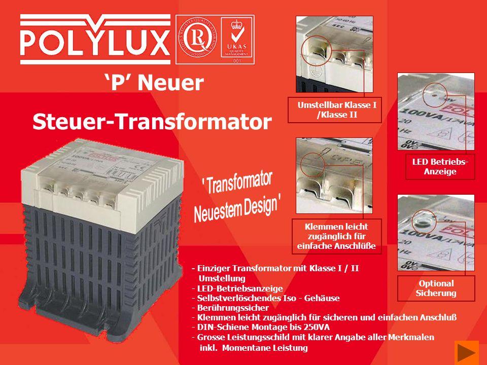 P Neuer Steuer-Transformator Optional Sicherung Klemmen leicht zugänglich für einfache Anschlüße LED Betriebs- Anzeige Umstellbar Klasse I /Klasse II