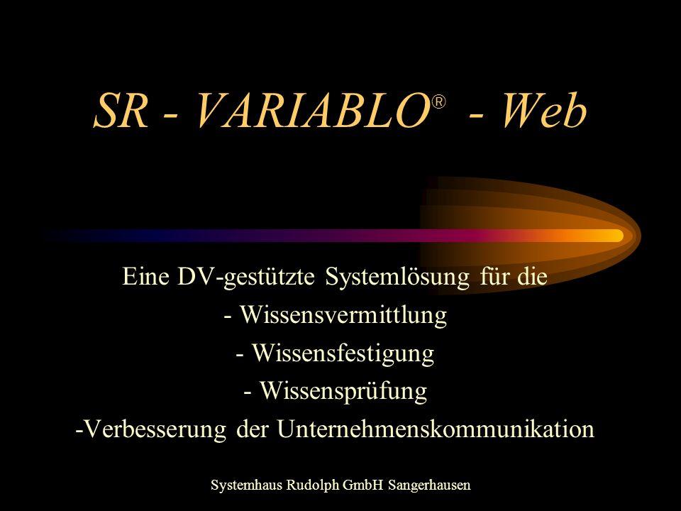 SR - VARIABLO ® - Web Eine DV-gestützte Systemlösung für die - Wissensvermittlung - Wissensfestigung - Wissensprüfung -Verbesserung der Unternehmensko