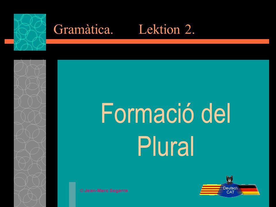 Gramàtica. Lektion 2. Formació del Plural © Jean-Marc Segarra