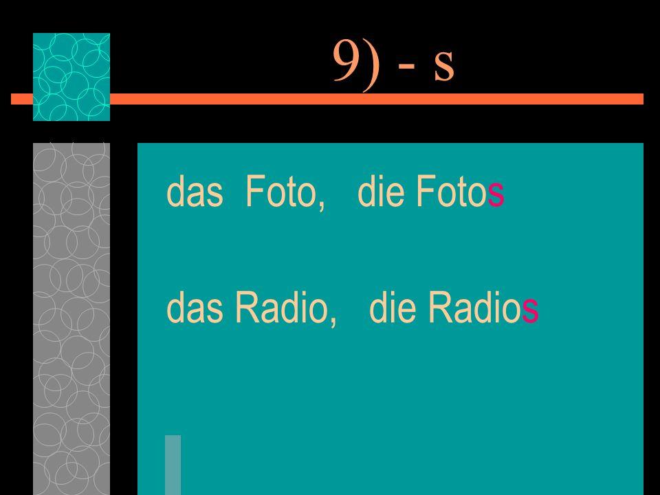 9) - s das Foto, die Fotos das Radio, die Radios