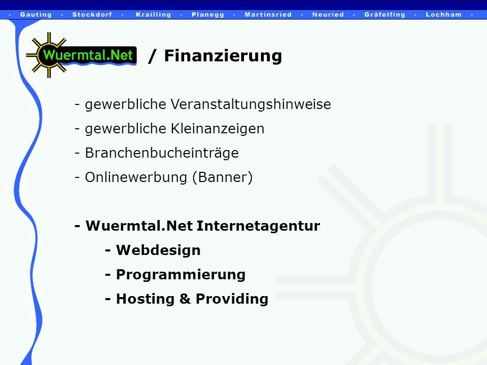 / Finanzierung - gewerbliche Veranstaltungshinweise - gewerbliche Kleinanzeigen - Branchenbucheinträge - Onlinewerbung (Banner) - Wuermtal.Net Internetagentur - Webdesign - Programmierung - Hosting & Providing