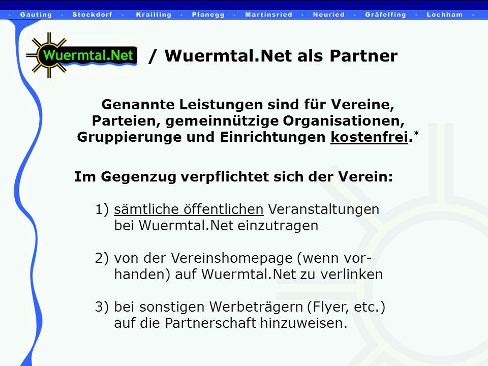 / Wuermtal.Net als Partner Genannte Leistungen sind für Vereine, Parteien, gemeinnützige Organisationen, Gruppierunge und Einrichtungen kostenfrei.