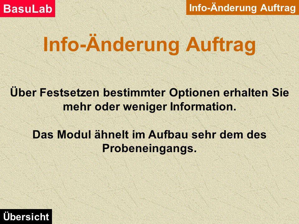 Info-Änderung Auftrag BasuLab Übersicht Dies ist ein Modul, mit welchem Sie Informationen zu den gespeicherten Aufträgen abfragen können. Hat der Auft
