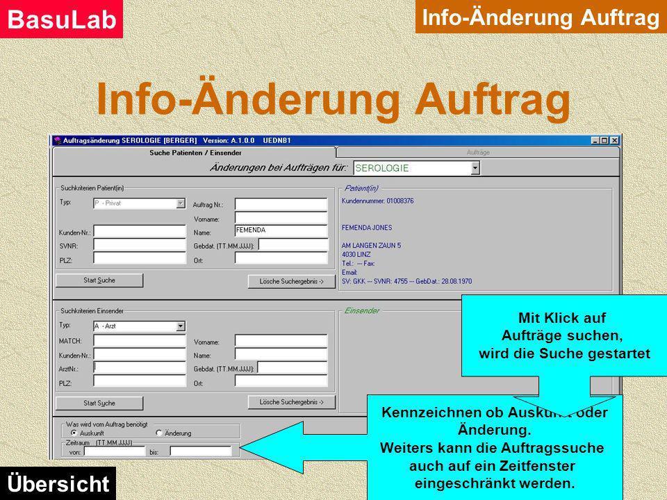 Info-Änderung Auftrag BasuLab Übersicht Über Festsetzen bestimmter Optionen erhalten Sie mehr oder weniger Information. Das Modul ähnelt im Aufbau seh
