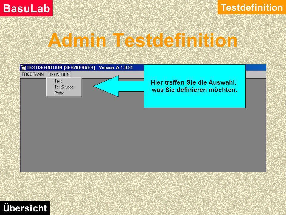 Admin Testdefinition Testdefinition BasuLab Übersicht Mit diesem Modul werden Proben, Testgruppen, Tests und ihre Eigenschaften definiert. Weiters wir