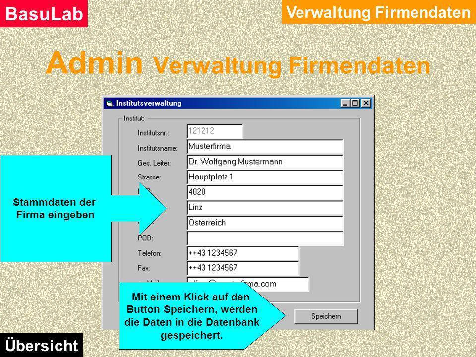 Admin Verwaltung Firmendaten Verwaltung Firmendaten BasuLab Übersicht Mit einem Klick auf den Menüpunkt Institutionsverwaltung startet der Dialog, um