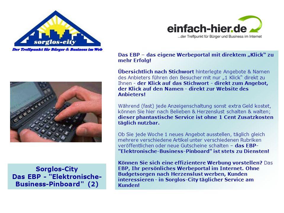 Sorglos-City Das EBP - Elektronische- Business-Pinboard (2) Das EBP – das eigene Werbeportal mit direktem Klick zu mehr Erfolg.