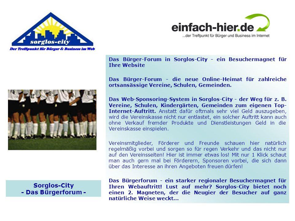 Sorglos-City - Das Bürgerforum - Das Bürger-Forum in Sorglos-City - ein Besuchermagnet für Ihre Website Das Bürger-Forum - die neue Online-Heimat für zahlreiche ortsansässige Vereine, Schulen, Gemeinden.