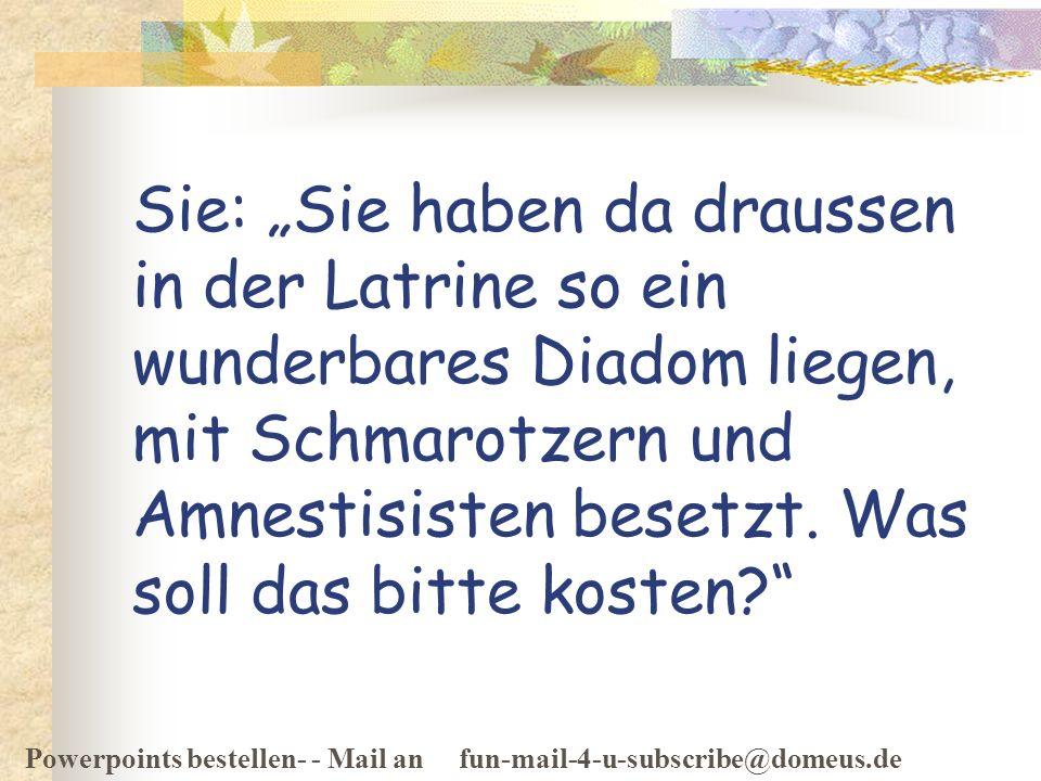 Powerpoints bestellen- - Mail an fun-mail-4-u-subscribe@domeus.de Der Juwelier schluckt und sagt: Liebe, gnädige Frau, das kostet 25.000 EUR.