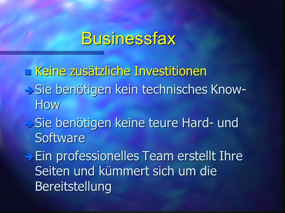 Businessfax n Keine zusätzliche Investitionen è Sie benötigen kein technisches Know- How è Sie benötigen keine teure Hard- und Software è Ein professionelles Team erstellt Ihre Seiten und kümmert sich um die Bereitstellung