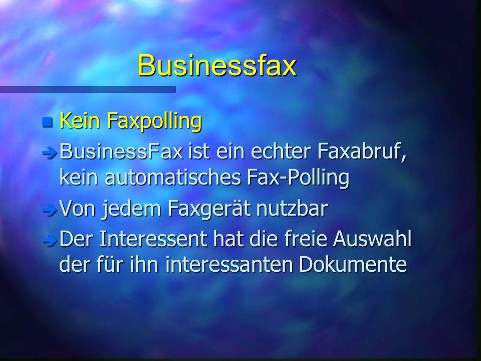 Businessfax n Kein Faxpolling BusinessFax ist ein echter Faxabruf, kein automatisches Fax-Polling BusinessFax ist ein echter Faxabruf, kein automatisches Fax-Polling è Von jedem Faxgerät nutzbar è Der Interessent hat die freie Auswahl der für ihn interessanten Dokumente