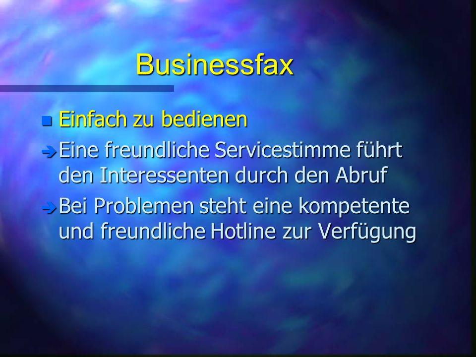 Businessfax n Einfach zu bedienen è Eine freundliche Servicestimme führt den Interessenten durch den Abruf è Bei Problemen steht eine kompetente und freundliche Hotline zur Verfügung