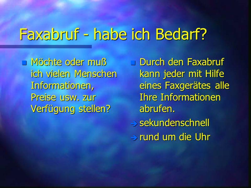 Faxabruf - habe ich Bedarf. n Möchte oder muß ich vielen Menschen Informationen, Preise usw.