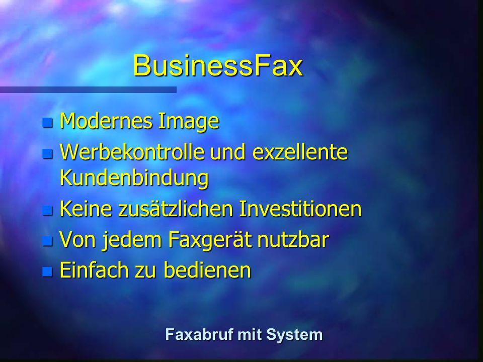 BusinessFax n Modernes Image n Werbekontrolle und exzellente Kundenbindung n Keine zusätzlichen Investitionen n Von jedem Faxgerät nutzbar n Einfach zu bedienen Faxabruf mit System