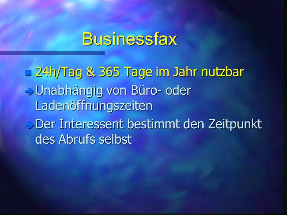 Businessfax n 24h/Tag & 365 Tage im Jahr nutzbar è Unabhängig von Büro- oder Ladenöffnungszeiten è Der Interessent bestimmt den Zeitpunkt des Abrufs selbst
