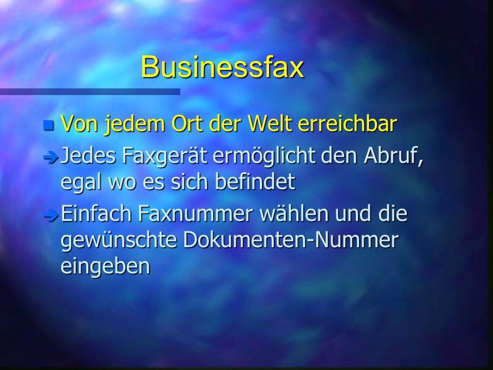 Businessfax n Von jedem Ort der Welt erreichbar è Jedes Faxgerät ermöglicht den Abruf, egal wo es sich befindet è Einfach Faxnummer wählen und die gewünschte Dokumenten-Nummer eingeben