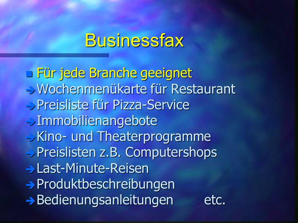 Businessfax n Für jede Branche geeignet è Wochenmenükarte für Restaurant è Preisliste für Pizza-Service è Immobilienangebote è Kino- und Theaterprogramme è Preislisten z.B.