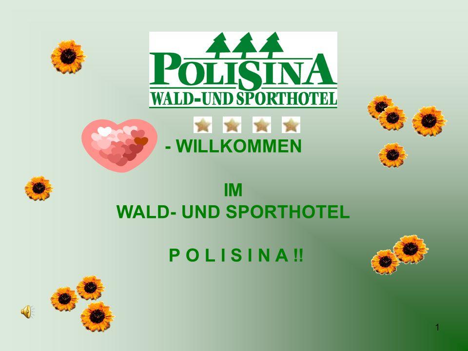 1 - WILLKOMMEN IM WALD- UND SPORTHOTEL P O L I S I N A !!