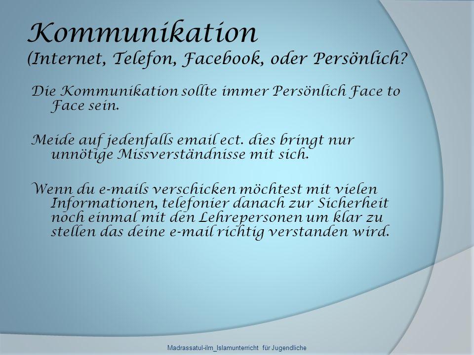 Kommunikation (Internet, Telefon, Facebook, oder Persönlich? Die Kommunikation sollte immer Persönlich Face to Face sein. Meide auf jedenfalls email e
