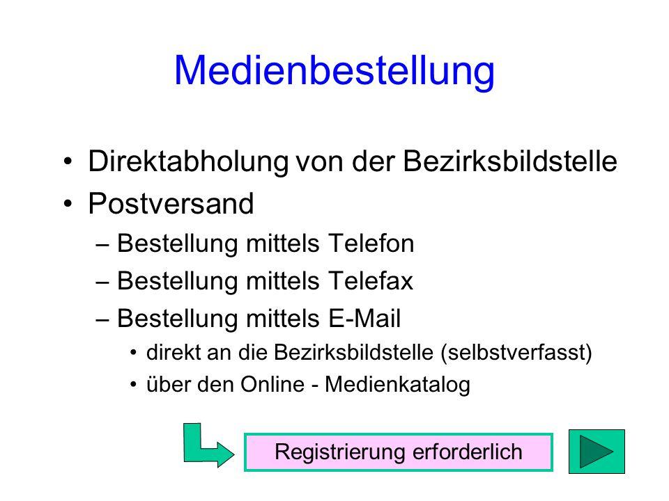 Medienbestellung Direktabholung von der Bezirksbildstelle Postversand –Bestellung mittels Telefon –Bestellung mittels Telefax –Bestellung mittels E-Mail direkt an die Bezirksbildstelle (selbstverfasst) über den Online - Medienkatalog Registrierung erforderlich