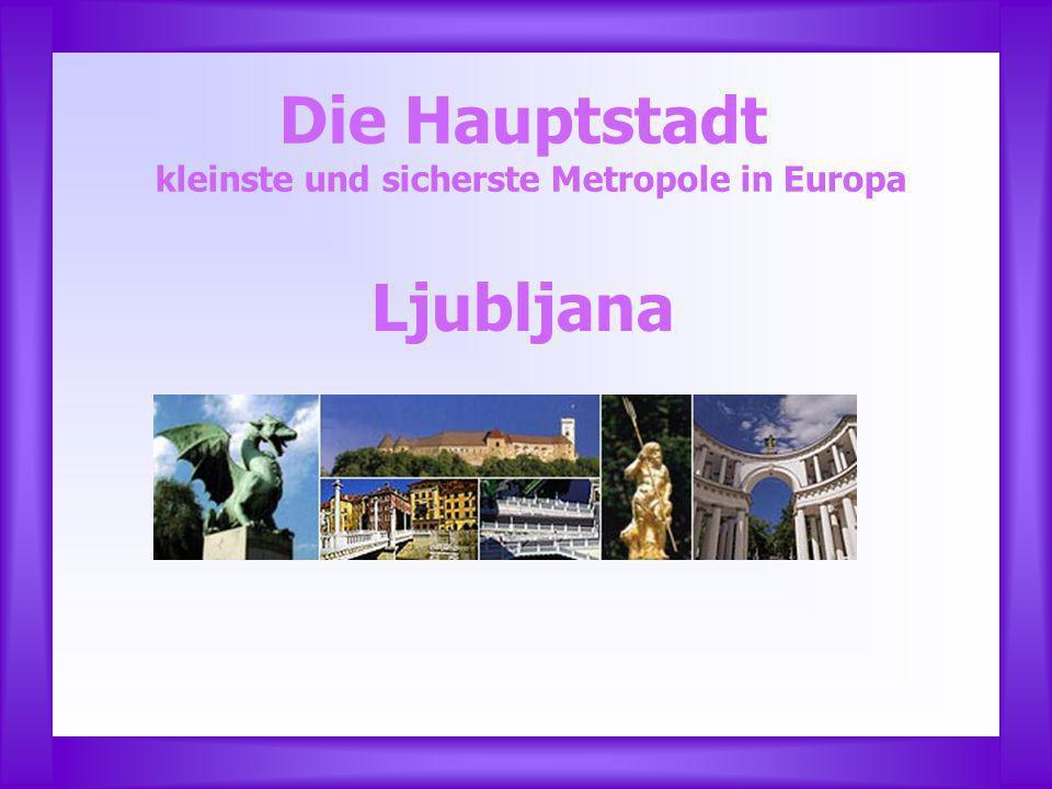 Die Hauptstadt kleinste und sicherste Metropole in Europa Ljubljana