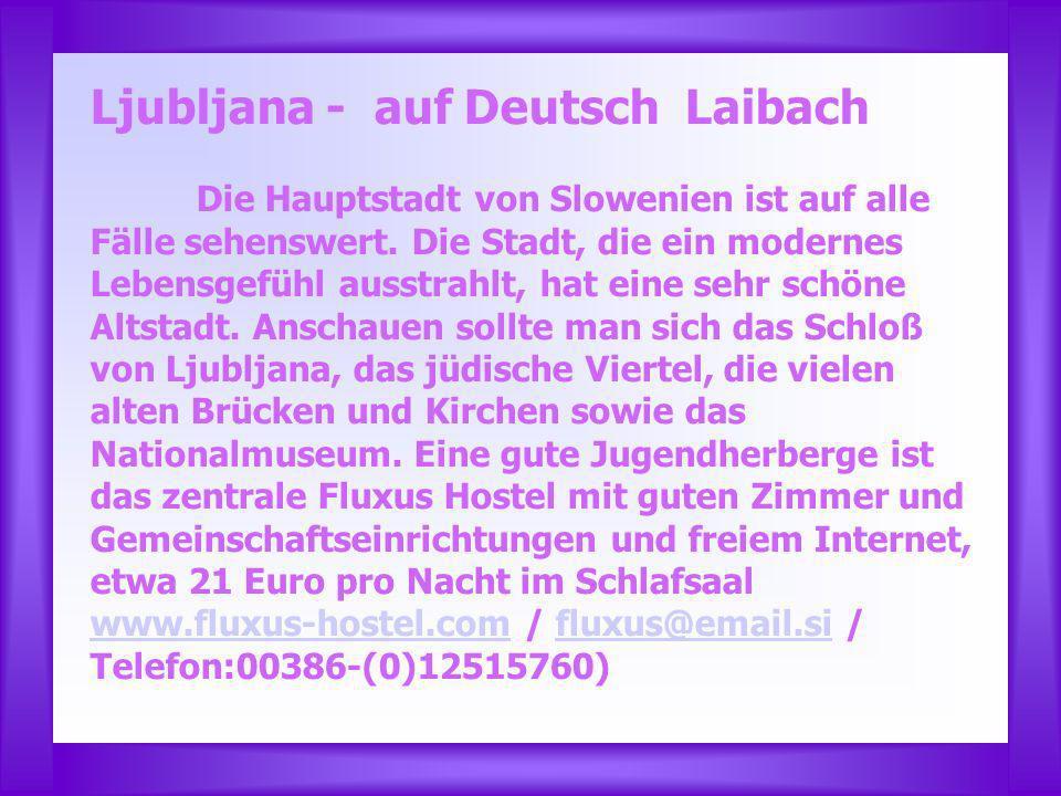 Ljubljana - auf Deutsch Laibach Die Hauptstadt von Slowenien ist auf alle Fälle sehenswert.