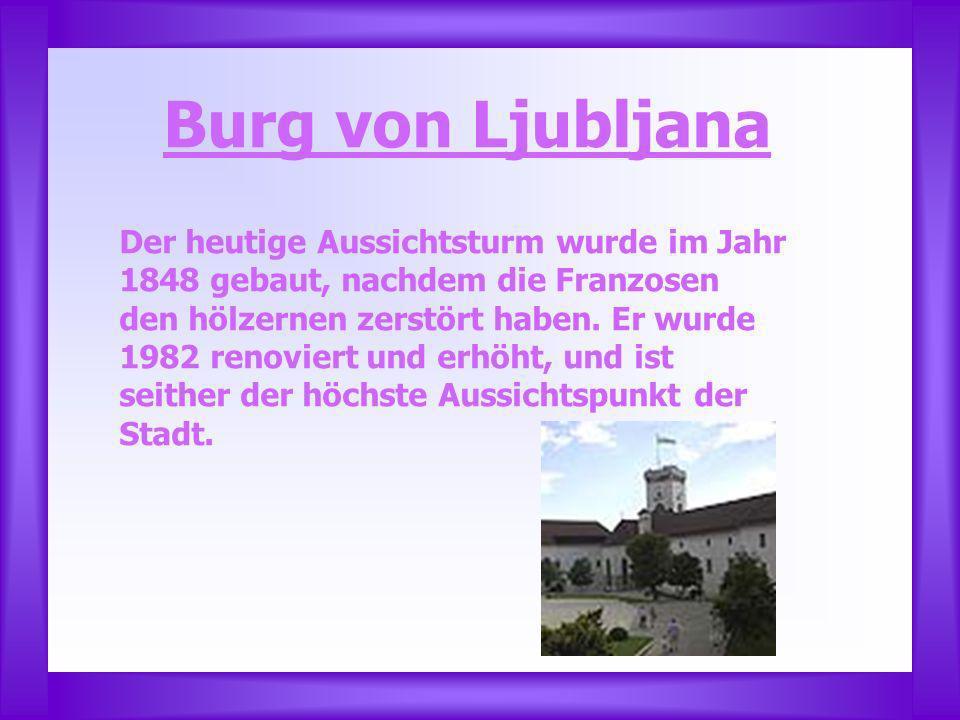 Burg von Ljubljana Der heutige Aussichtsturm wurde im Jahr 1848 gebaut, nachdem die Franzosen den hölzernen zerstört haben.
