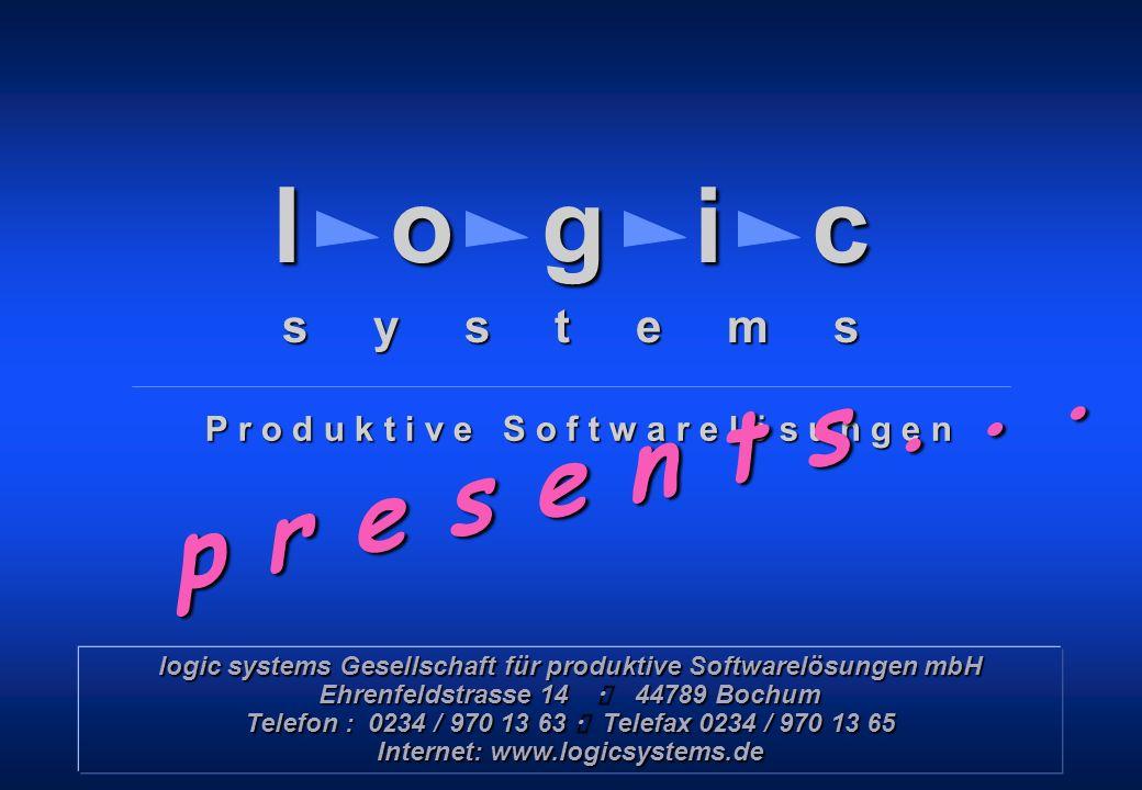 Copyright © 1999 – 2000 by logic systems GmbH, Bochum l o g i c s y s t e m s P r o d u k t i v e S o f t w a r e l ö s u n g e n p r e s e n t s... l