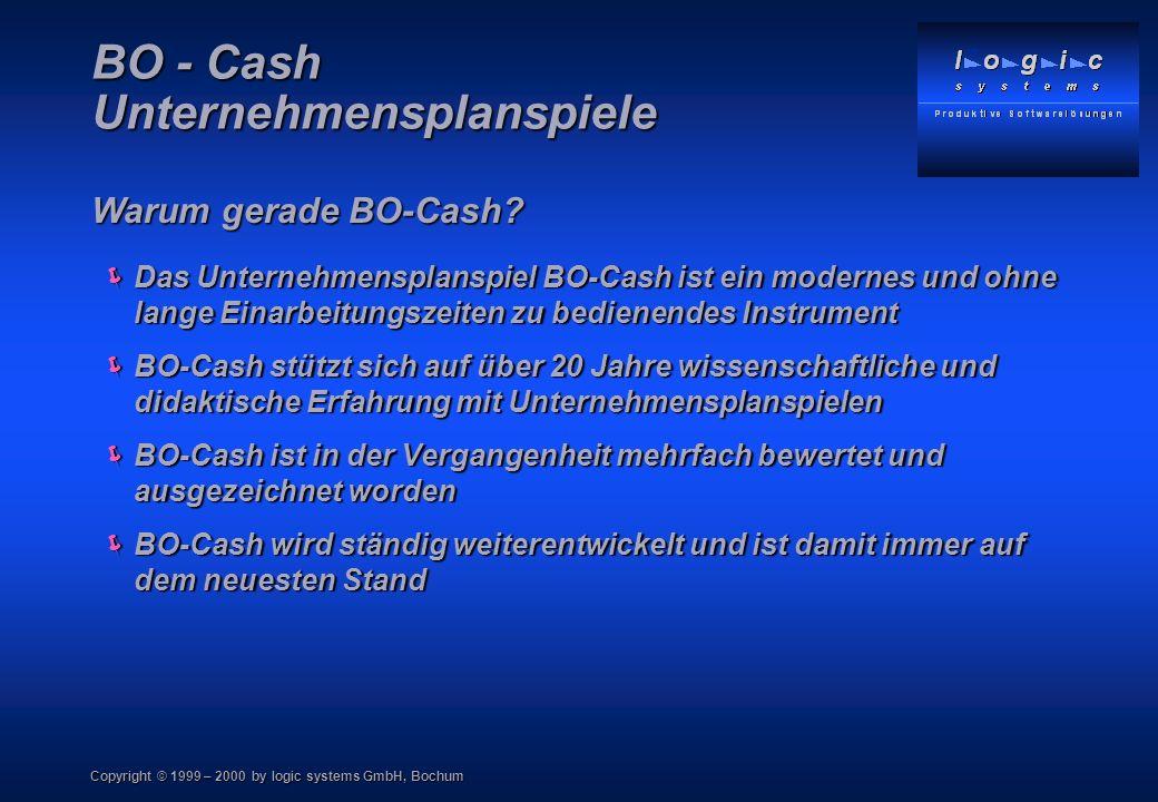 Copyright © 1999 – 2000 by logic systems GmbH, Bochum BO - Cash Unternehmensplanspiele Warum gerade BO-Cash? Das Unternehmensplanspiel BO-Cash ist ein
